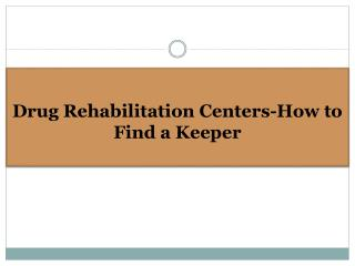 Drug Rehabilitation Centers-How to Find a Keeper