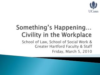 Something's Happening… Civility in the Workplace