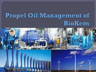 Propel Oil Management of BioKem