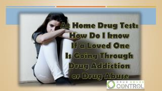 At home drug test :how do i know if a loved one is under drug addiction or drug abuse
