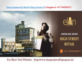 Elan Commercial Retail Shop Sector 67 Gurgaon @  91 7042004271