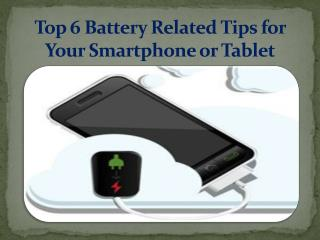 Top 6 battery related tips for your smartphone or Tablet