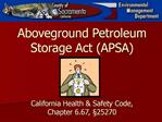 Aboveground Petroleum Storage Act APSA          California Health  Safety Code,  Chapter 6.67,  25270