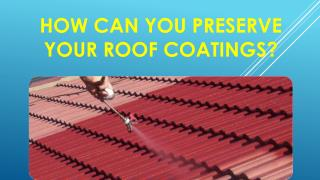 How Can You Preserve Your Roof Coatings?