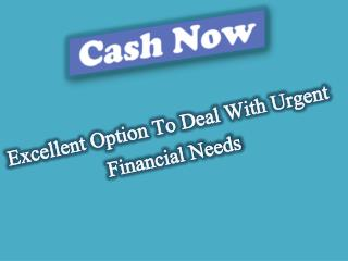 Cash Now Would Be The Perfect Solution For Any Bad Financial Situation