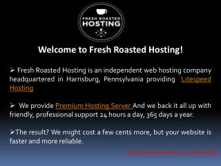 About Fresh Roasted Hosting and services offered