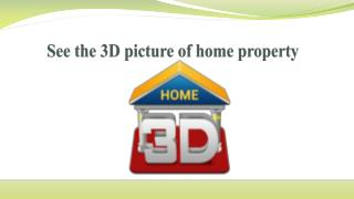 See the 3D picture of home property