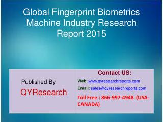 Global Fingerprint Biometrics Machine Market 2015 Industry   Share, Overview, Forecast, Research, Trends, Analysis and G