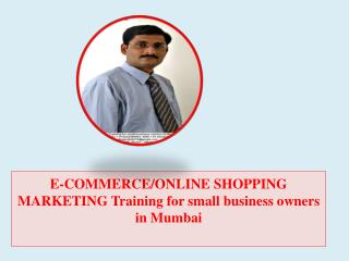 E-COMMERCE/ONLINE SHOPPING  MARKETING Training for small business owners in Mumbai