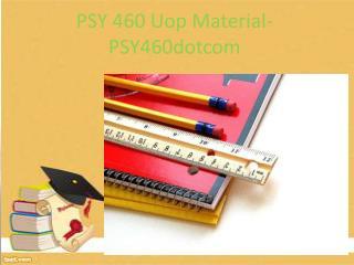 PSY 460 Uop Material-PSY460dotcom