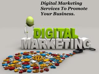 Digital Marketing Services To Promote Your Business.
