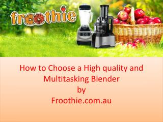 How to Choose a High Quality and Multitasking Blenders