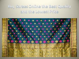 Buy Sarees Online the Best Quality and the Lowest Price
