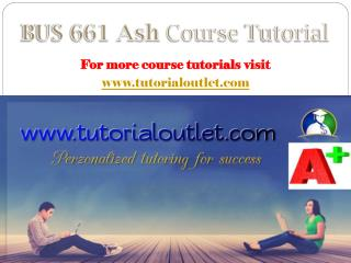 BUS 661 ASH Course Tutorial / tutorialoutlet
