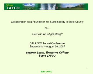 Collaboration as a Foundation for Sustainability in Butte County  or   How can we all get along   CALAFCO Annual Confere