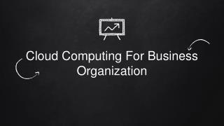 Cloud Computing For Business Organization
