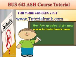 BUS 642 ASH Course Tutorial/TutorialRank
