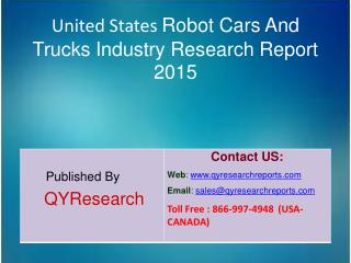 United States Robot Cars And Trucks Market 2015 Industry Size, Shares, Research, Growth, Insights, Analysis, Trends, Ove