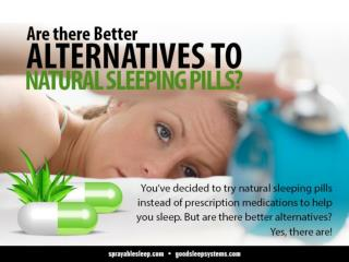 Are there Better ALTERNATIVES TO NATURAL SLEEPING PILLS?