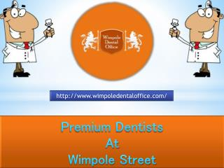 Wimpole Dental Office Provides Quality Dental Treatments by Experts