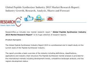 Global Peptide Synthesizer Industry 2015 Market Research Report: Industry Growth, Research, Analysis, Shares and Forecas