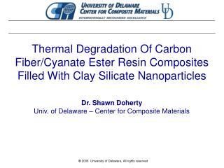 Thermal Degradation Of Carbon Fiber/Cyanate Ester Resin Composites Filled With Clay Silicate Nanoparticles Dr. Shawn Doh