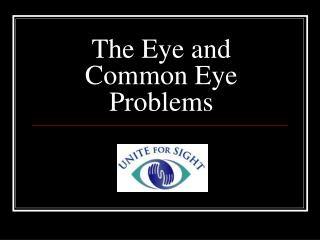 The Eye and Common Eye Problems