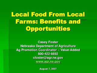 Local Food From Local Farms: Benefits and Opportunities   Casey Foster Nebraska Department of Agriculture Ag Promotion C