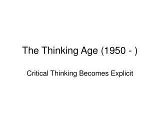 The Thinking Age (1950 - )