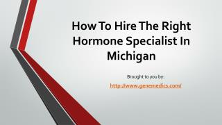 How To Hire The Right Hormone Specialist In Michigan