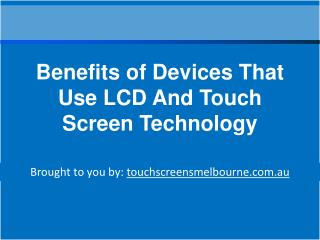 Benefits of Devices That Use LCD And Touch Screen Technology