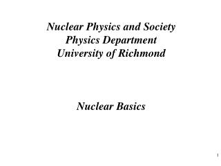 Nuclear Physics and Society Physics Department University of Richmond Nuclear Basics