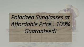 Polarized Sunglasses at Affordable Price...100% Guaranteed!