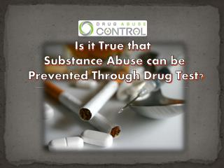 Is it True that Substance Abuse can be Prevented Through Drug Test?