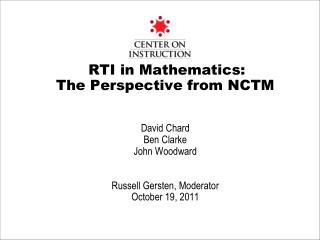 RTI in Mathematics: The Perspective from NCTM David Chard Ben Clarke John Woodward Russell Gersten, Moderator October 1