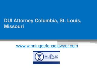DUI Attorney Columbia, St. Louis, Missouri - www.winningdefenselawyer.com