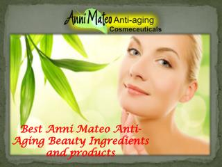 Best Anni Mateo Anti-Aging Beauty Ingredients and products