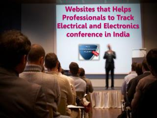 Websites that Helps Professionals to Track Electrical and Electronics conference in India