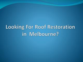 Roof Restoration in Melbourne