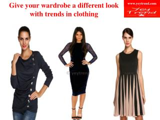 Give your wardrobe a different look with trends in clothing