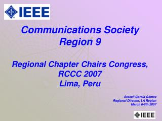 Communications Society  Region 9 Regional Chapter Chairs Congress, RCCC 2007 Lima, Peru