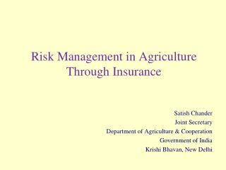 Risk Management in Agriculture Through Insurance   Satish Chander Joint Secretary Department of Agriculture  Cooperation