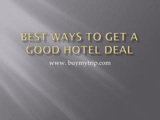 Best ways to get a good hotel deal