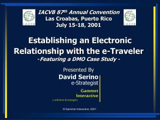 IACVB 87 th  Annual Convention Las Croabas, Puerto Rico July 15-18, 2001 Establishing an Electronic Relationship with th