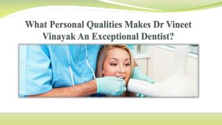 What Personal Qualities Makes Dr Vineet Vinayak An Exceptional Dentist