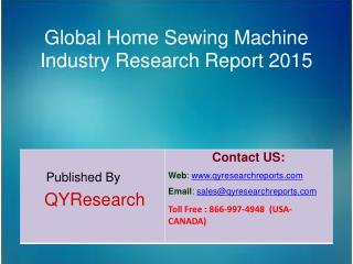 Global Home Sewing Machine Market 2015 Industry Size, Research, Analysis, Applications, Growth, Insights, Overview and F