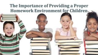 The Importance Of Providing A Proper Homework Environment For Children