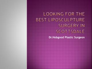 Looking for the best liposculpture surgery in scottsdale