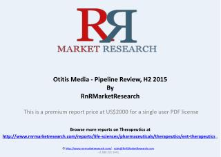 Otitis Media Therapeutic Pipeline Review, H2 2015
