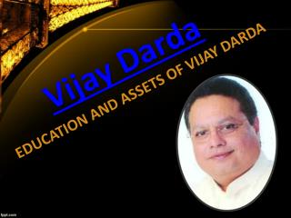 EDUCATION AND ASSETS OF VIJAY DARDA